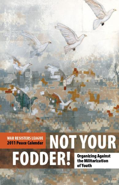 Not Your Fodder: Organizing Against the Militarization of Youth - WRL's 2011 Peace Calendar