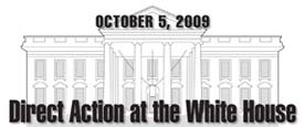 October 5, 2009 - Direct Action at the White House