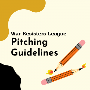 """Image description: Text says """"War Resisters League Pitching Guidelines."""" The background is a pale yellow, and there are black and golden abstract shapes on the left-hand corners. The are a pair of pencils with flames on the lower right hand corner."""