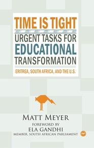 Time is Tight: Urgent Tasks for Educational Transformation in Eritrea, South Africa, and the United States
