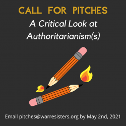Call For Pitches: A Critical Look at Authoritarianisms. Email pitches@warresisters.org by May 2nd 2021