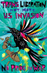 "An image of a raven with colorful wings breaking a military drone. Text reads: ""Trans Liberation not more US Invasion, No Pride in War"""