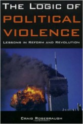 The Logic of Political Violence: Lessons in Reform and Revolution By Craig Rosebraugh