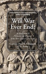 Will War Ever End?: A Soldier's Vision of Peace for the 21st Century, By Paul K. Chappell