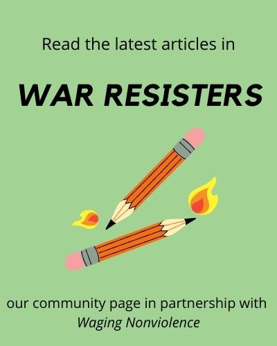 Read the latest artiacles in War Resisters, our community page in partnership with Waging Nonviolence