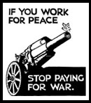 Drawing of a tank with a gun in its barrel and the words: If You Work for Peace, Stop Paying for War